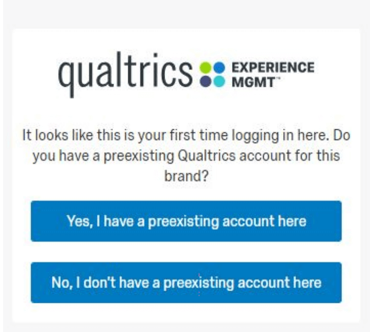 """Eine Seite mit dem Text """"Offensichtlich melden Sie sich zum ersten Mal hier an. Haben Sie ein bereits bestehendes Qualtrics-Benutzerkonto für diese Instanz?"""" mit Ja- und Nein-Schaltflächen"""