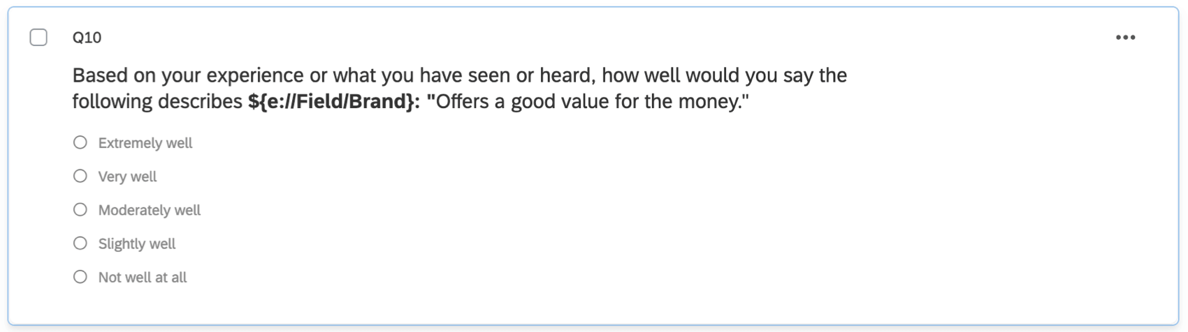 """A one-answer multiple choice question asking, """"Based on your experience, how well would you say this brand could be described as offering a good value for the money?"""" Then the answers are in a scale format from very well to not well at all"""