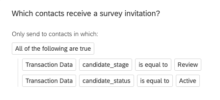 Image of logic that says, which contacts receive the survey invitation? Only send to contacts in which all of the following is true: transaction data candidate stage is equal to review, and transaction data candidate status is equal to active