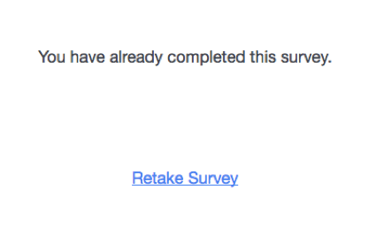 Message that says You have already completed the survey. Then a link that says Retake Survey
